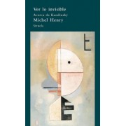 Ver lo invisible/ Seeing the Invisible by Michel Henry