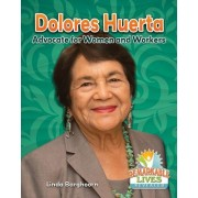 Dolores Huerta: Advocate for Women and Workers
