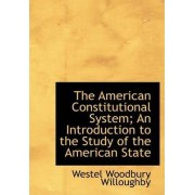 The American Constitutional System; An Introduction to the Study of the American State by Westel Woodbury Willoughby