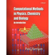Computational Methods in Physics, Chemistry and Biology by Paul Harrison