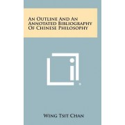 An Outline and an Annotated Bibliography of Chinese Philosophy by Wing Tsit Chan
