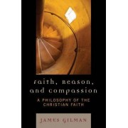 Faith, Reason and Compassion by James E. Gilman