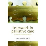 Teamwork in Palliative Care by Peter Speck