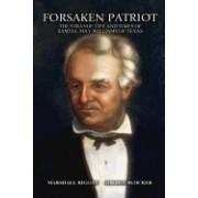 Forsaken Patriot: The Strange Life and Times of Samuel May Williams