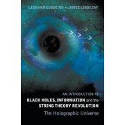 Introduction To Black Holes, Information And The String Theory Revolution, An: The Holographic Universe by Leonard Susskind
