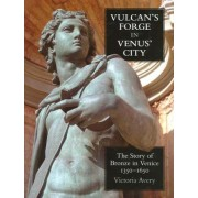 Vulcan's Forge in Venus' City: The Story of Bronze in Venice, 1350-1650