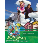 Joy in Jesus Music and Movement Leader: Everywhere! All the Time!