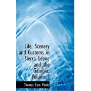 Life, Scenery and Customs in Sierra Leone and the Gambia, Volume I by Thomas Eyre Poole