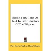 Indian Fairy Tales as Told to Little Children of the Wigwam by Mary Hazelton Wade