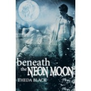 Beneath the Neon Moon by Theda Black