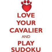 Love Your Cavalier and Play Sudoku Cavalier King Charles Spaniel Sudoku Level 1 of 15 by Loving Puzzles