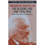 Frederick Douglass on Slavery and the Civil War by Frederick Douglass