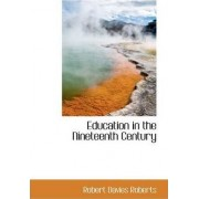 Education in the Nineteenth Century by Robert Davies Roberts