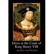 Dress at the Court of King Henry VIII by Maria Hayward