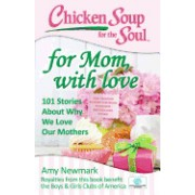 Chicken Soup for the Soul: For Mom, with Love: 101 Stories about Why We Love Our Mothers