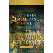 Do this in Remembrance of Me by Professor Bryan D. Spinks
