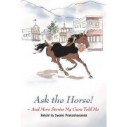 Ask the Horse! And More Stories My Guru Told Me by Swami Prakashananda