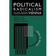 Political Radicalism in Late Imperial Vienna by John W. Boyer
