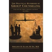 The Practical Handbook of Group Counseling by M. Ed. M.D. Sheldon D. Glass