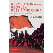 Revolution and the People in Russia and China by S. A. Smith