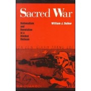 Sacred War: Nationalism and Revolution In A Divided Vietnam by William J. Duiker