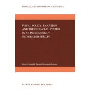 Fiscal Policy, Taxation and the Financial System in an Increasingly Integrated Europe by Donald E. Fair