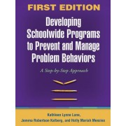 Developing Schoolwide Programs to Prevent and Manage Problem Behaviors by Kathleen Lynne Lane