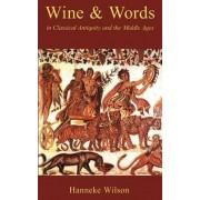 Wine and Words in Classical Antiquity and the Middle Ages by Hanneke Wilson