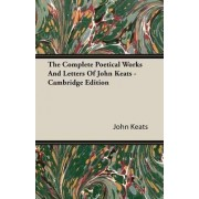 The Complete Poetical Works And Letters Of John Keats - Cambridge Edition by John Keats