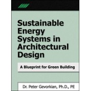 Sustainable Energy Systems in Architectural Design by Peter Gevorkian