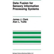 Data Fusion for Sensory Information Processing Systems by James J. Clark