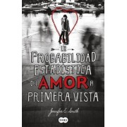 La Probabilidad Estadistica del Amor A Primera Vista by Jennifer E Smith