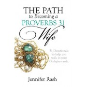 The Path to Becoming a Proverbs 31 Wife: Walking in Your God-Given Role