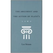 The Argument and the Action of Plato's Laws by Leo Strauss