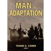 Man in Adaptation: Institutional Framework by Yehudi A. Cohen