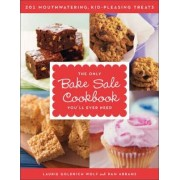 The Only Bake Sale Cookbook You'll Ever Need by Laurie Goldrich Wolf
