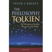 The Philosophy of Tolkien: The Worldview Behind the Lord of the Rings