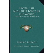 Prayer, the Mightiest Force in the World by Frank C Laubach