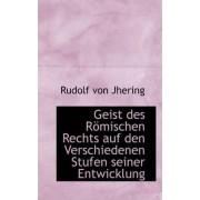 Geist Des R Mischen Rechts Auf Den Verschiedenen Stufen Seiner Entwicklung by Rudolf Von Jhering
