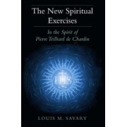The New Spiritual Exercises by Louis M. Savary