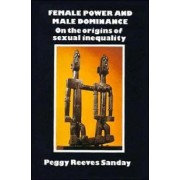 Female Power and Male Dominance by Peggy Reeves Sanday