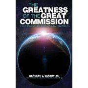 The Greatness of the Great Commission by Kenneth L Gentry