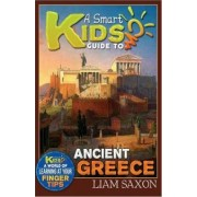 A Smart Kids Guide to Ancient Greece by Liam Saxon