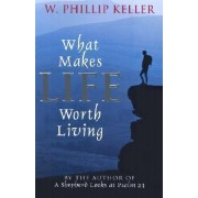 What Makes Life Worth Living by W Phillip Keller