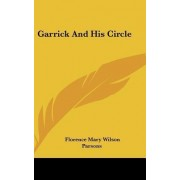Garrick and His Circle by Florence Mary Wilson Parsons
