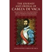 The Journey and Ordeal of Cabeza De Vaca by Alvar Nunez Cabeza de Vaca