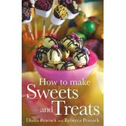 How to Make Sweets and Treats by Rebecca Peacock