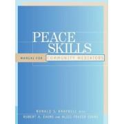 Peace Skills: Manual for Community Mediators by Robert A. Evans