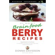 21 Best Brain-Food Berry Recipes - Discover Superfoods #3: 21 of the Best Antioxidant-Rich Berry 'Brain-Food' Recipes on the Planet!