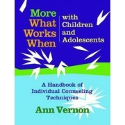 More What Works When with Children and Adolescents by Ann Vernon
